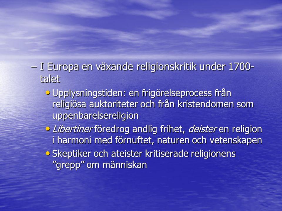–I Europa en växande religionskritik under 1700- talet Upplysningstiden: en frigörelseprocess från religiösa auktoriteter och från kristendomen som up