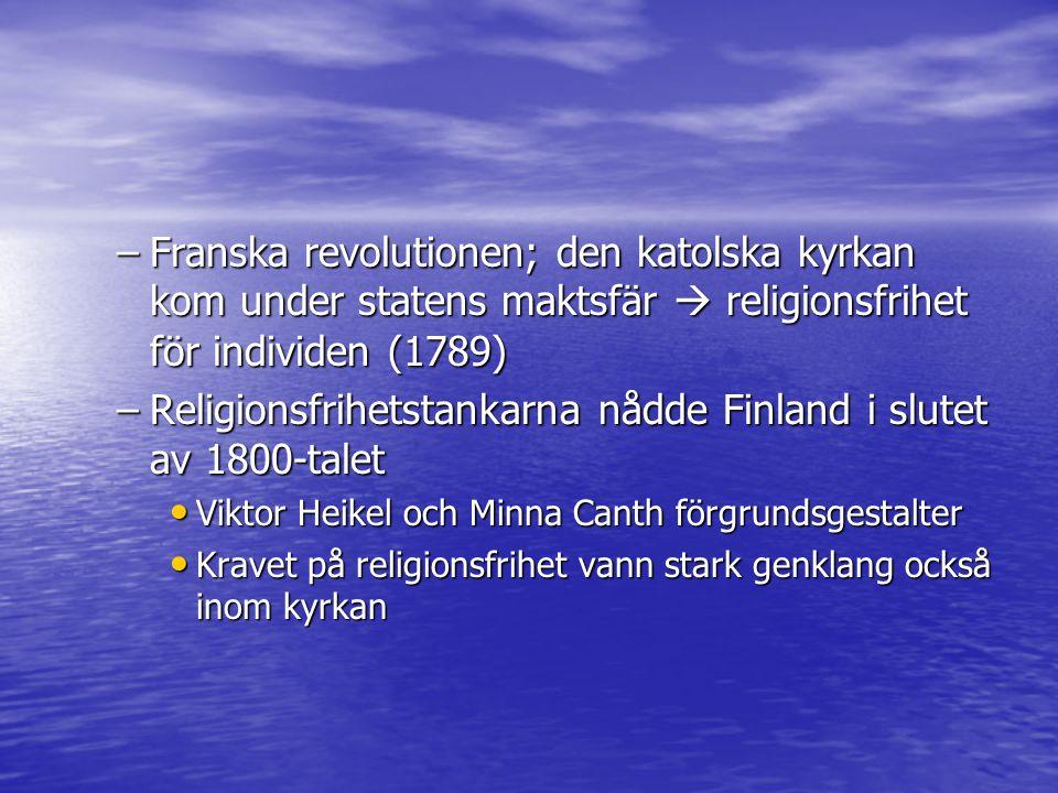 –Franska revolutionen; den katolska kyrkan kom under statens maktsfär  religionsfrihet för individen (1789) –Religionsfrihetstankarna nådde Finland i
