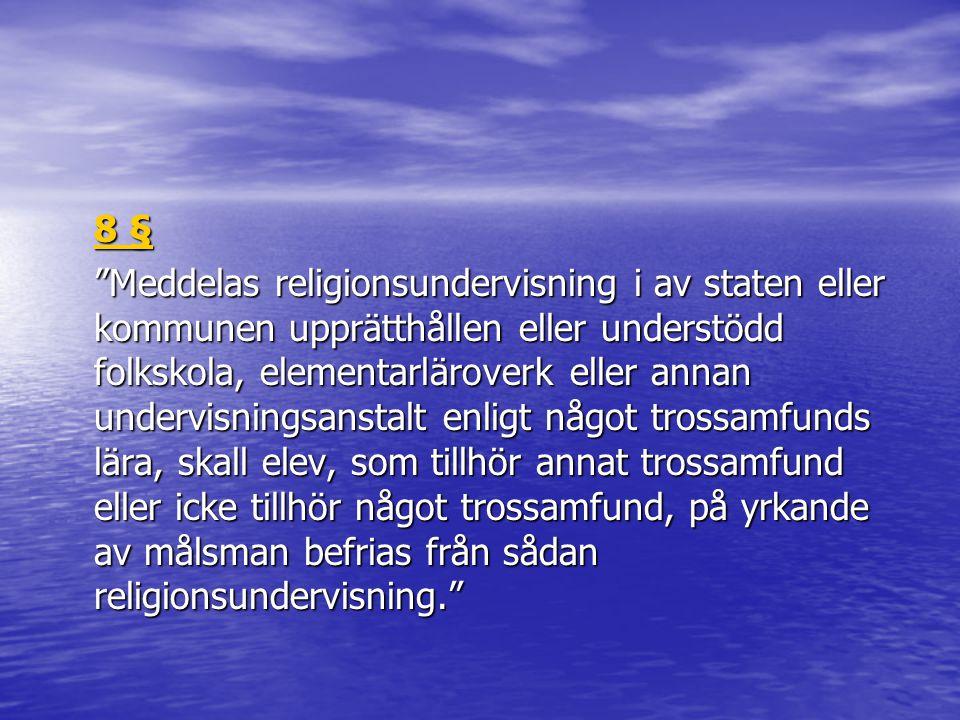 """8 § 8 § """"Meddelas religionsundervisning i av staten eller kommunen upprätthållen eller understödd folkskola, elementarläroverk eller annan undervisnin"""