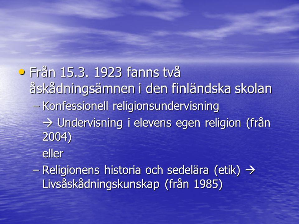 Från 15.3. 1923 fanns två åskådningsämnen i den finländska skolan Från 15.3. 1923 fanns två åskådningsämnen i den finländska skolan –Konfessionell rel