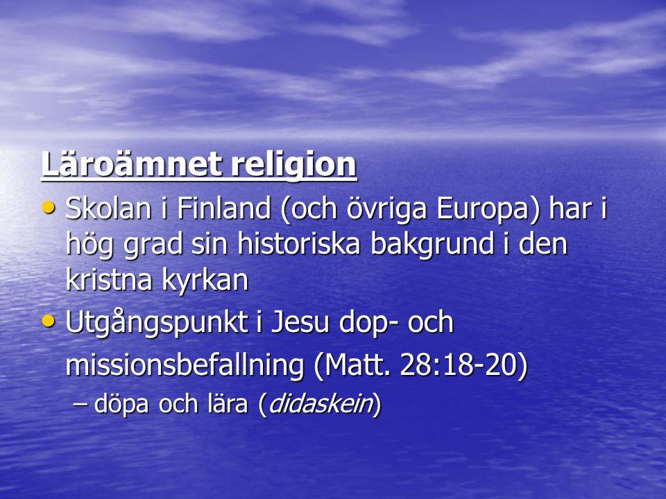 Läroämnet religion Skolan i Finland (och övriga Europa) har i hög grad sin historiska bakgrund i den kristna kyrkan Skolan i Finland (och övriga Europ