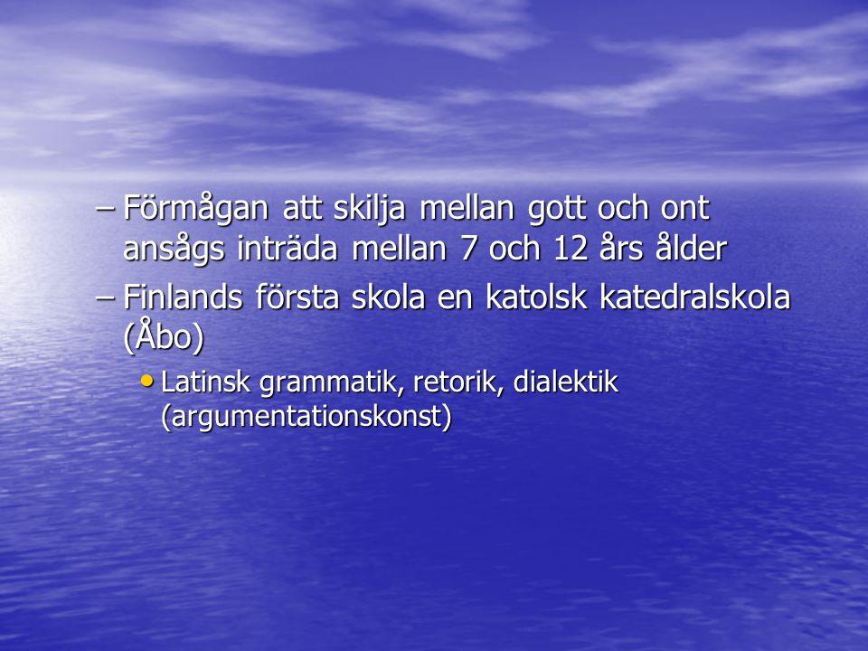 –Förmågan att skilja mellan gott och ont ansågs inträda mellan 7 och 12 års ålder –Finlands första skola en katolsk katedralskola (Åbo) Latinsk gramma