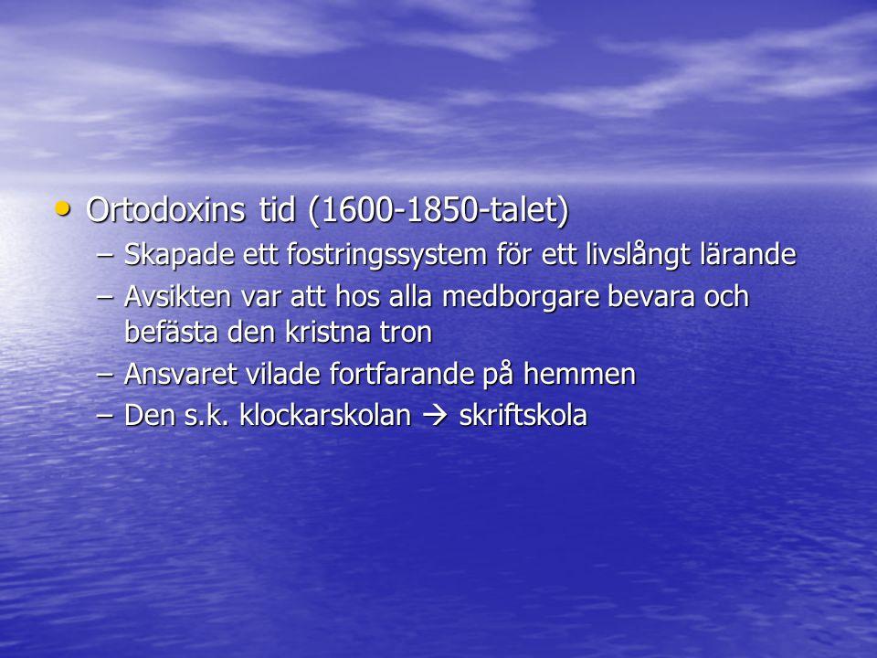 Ortodoxins tid (1600-1850-talet) Ortodoxins tid (1600-1850-talet) –Skapade ett fostringssystem för ett livslångt lärande –Avsikten var att hos alla me