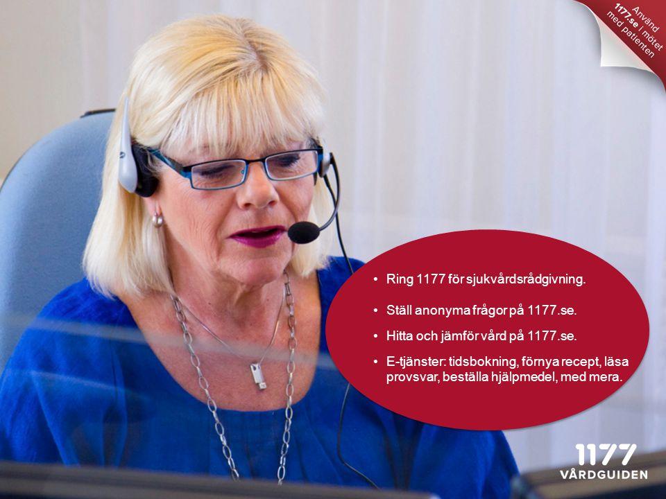 Ring 1177 för sjukvårdsrådgivning. Ställ anonyma frågor på 1177.se. Hitta och jämför vård på 1177.se. E-tjänster: tidsbokning, förnya recept, läsa pro