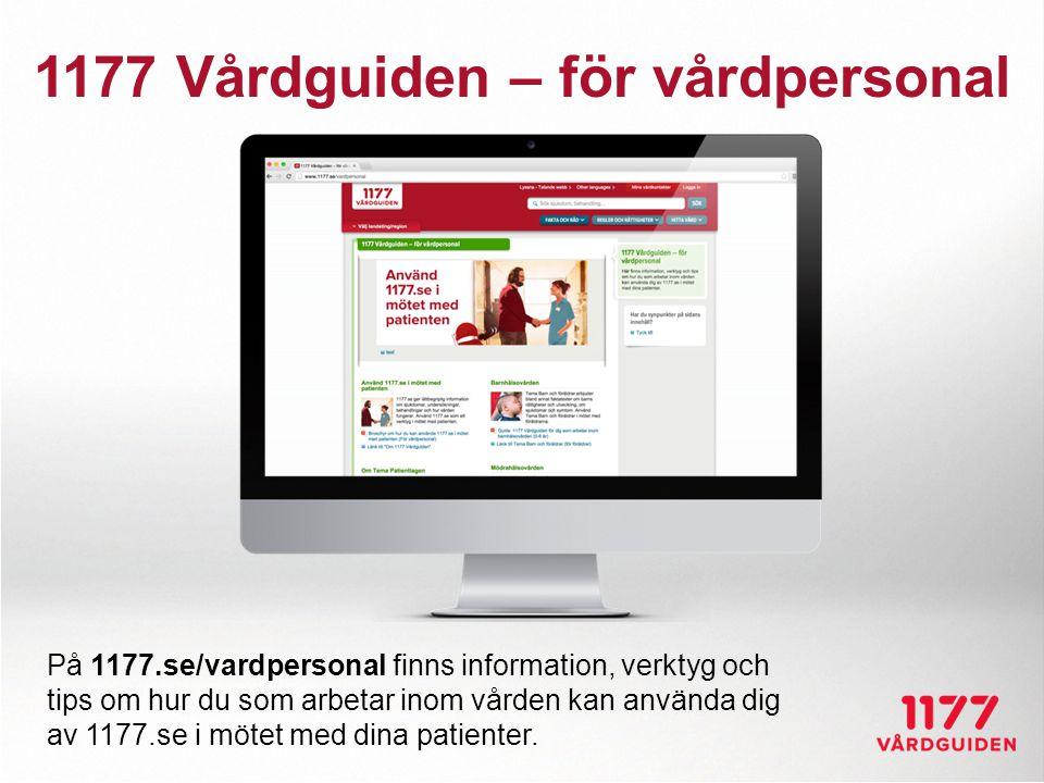 1177 Vårdguiden – för vårdpersonal På 1177.se/vardpersonal finns information, verktyg och tips om hur du som arbetar inom vården kan använda dig av 11