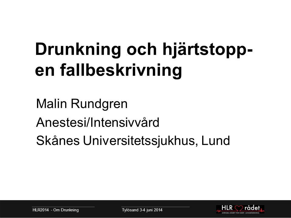 Drunkning och hjärtstopp- en fallbeskrivning HLR2014 - Om Drunkning Tylösand 3-4 juni 2014 Malin Rundgren Anestesi/Intensivvård Skånes Universitetssju