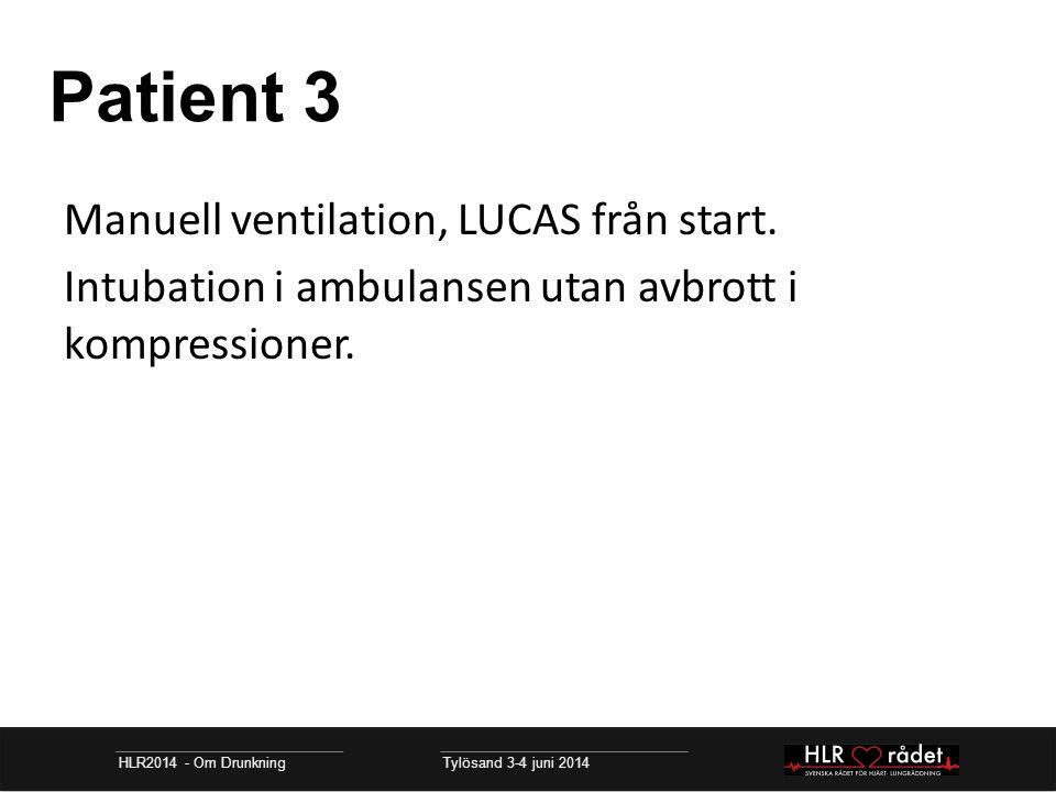 Patient 3 HLR2014 - Om Drunkning Tylösand 3-4 juni 2014 Manuell ventilation, LUCAS från start. Intubation i ambulansen utan avbrott i kompressioner.