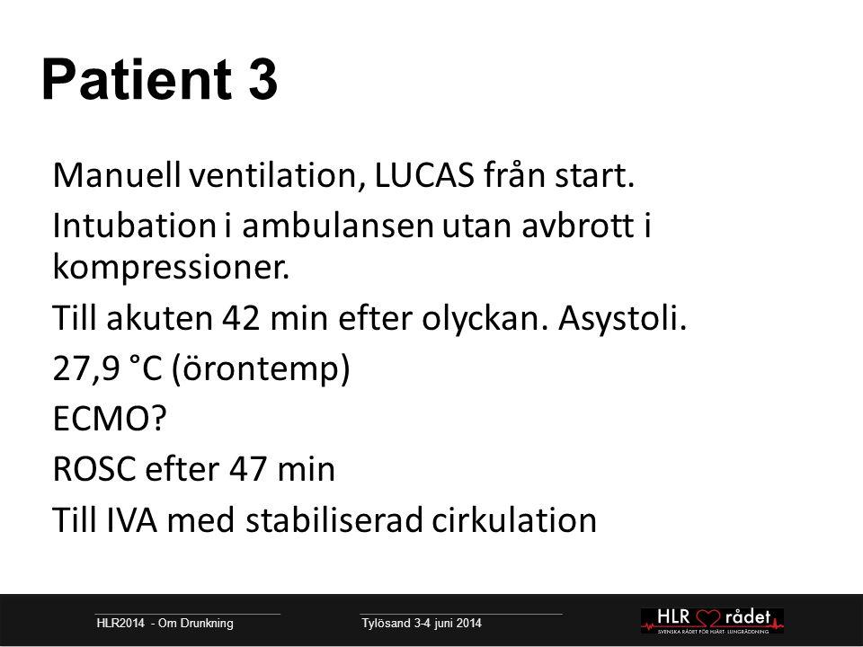 Patient 3 HLR2014 - Om Drunkning Tylösand 3-4 juni 2014 Manuell ventilation, LUCAS från start. Intubation i ambulansen utan avbrott i kompressioner. T