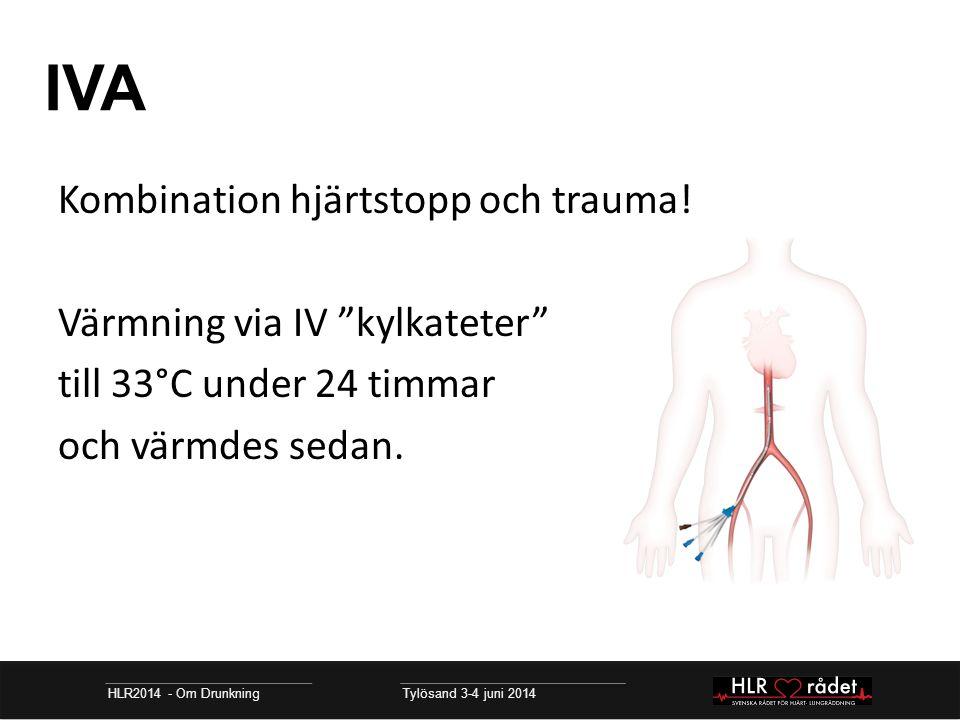 """IVA HLR2014 - Om Drunkning Tylösand 3-4 juni 2014 Kombination hjärtstopp och trauma! Värmning via IV """"kylkateter"""" till 33°C under 24 timmar och värmde"""