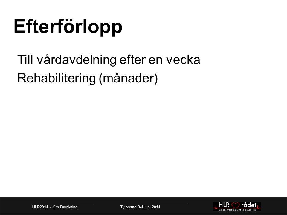 Efterförlopp HLR2014 - Om Drunkning Tylösand 3-4 juni 2014 Till vårdavdelning efter en vecka Rehabilitering (månader)