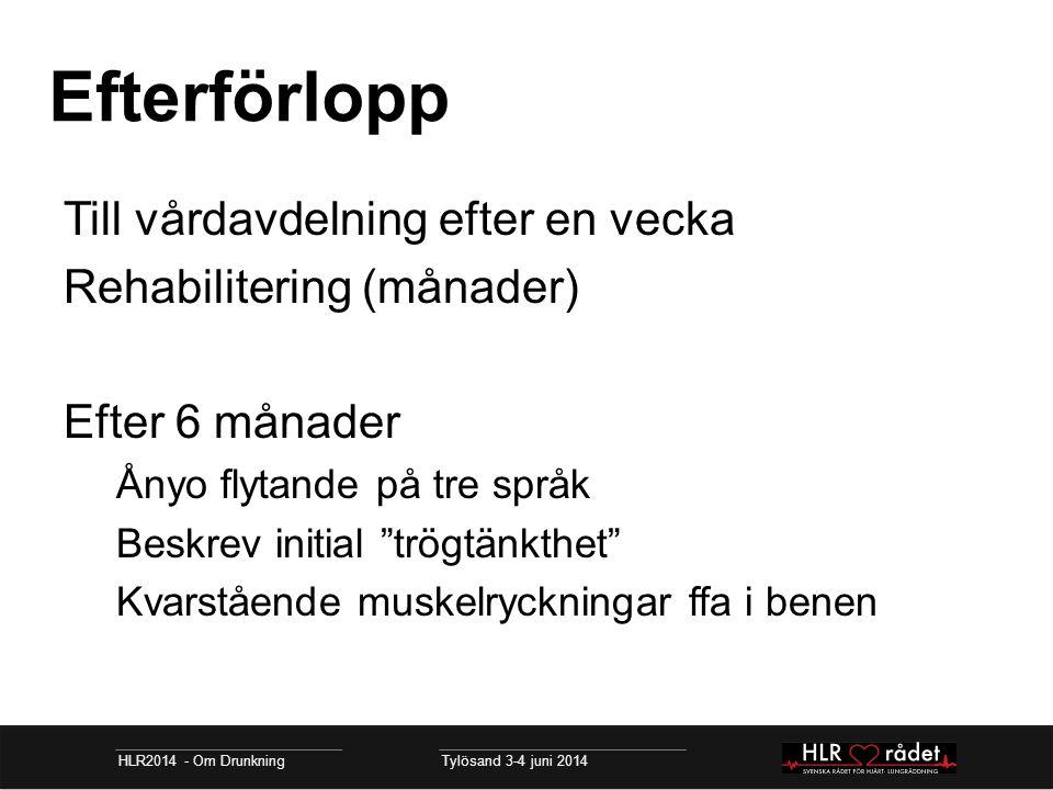Efterförlopp HLR2014 - Om Drunkning Tylösand 3-4 juni 2014 Till vårdavdelning efter en vecka Rehabilitering (månader) Efter 6 månader Ånyo flytande på