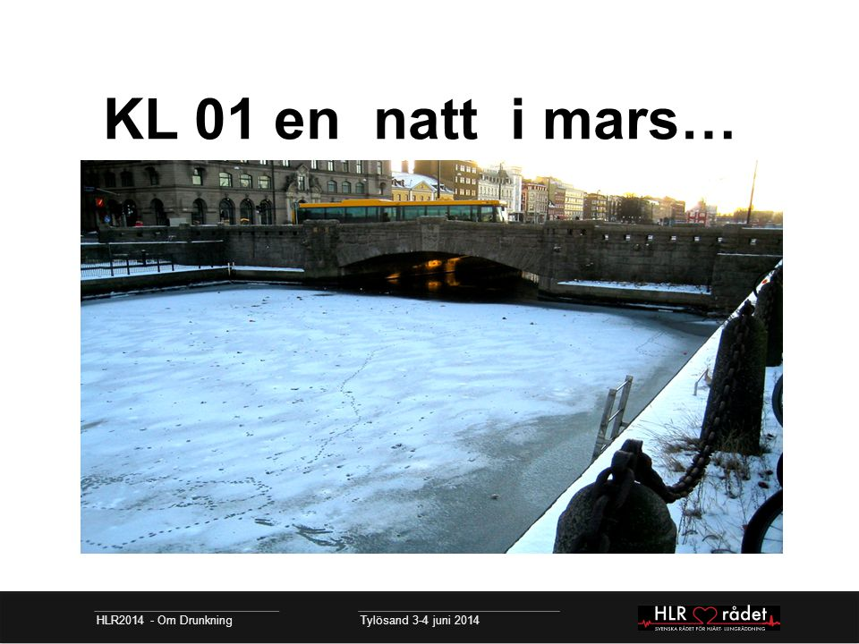 Halka- En bil förlorar kontrollen HLR2014 - Om Drunkning Tylösand 3-4 juni 2014 Bilen går genom isen Vittnen larmar
