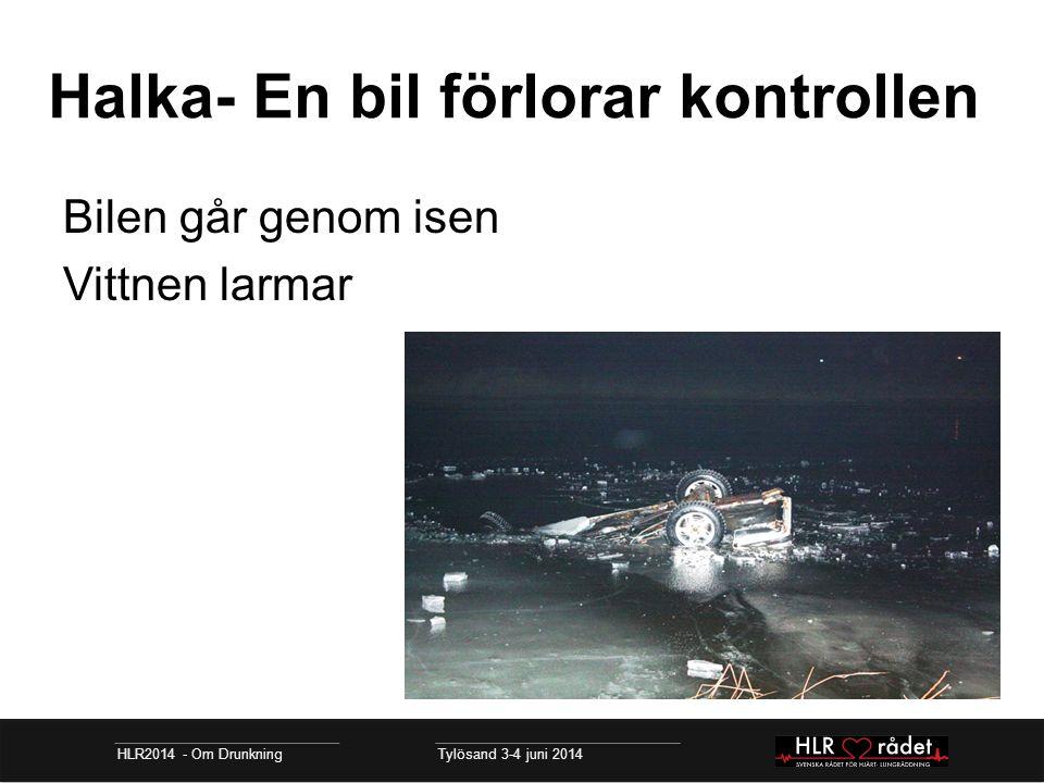 11 minuter senare HLR2014 - Om Drunkning Tylösand 3-4 juni 2014 Dykare och ambulans på plats Inom 10-15 minuter kan tre män räddas ur bilen på 2 meters djup.