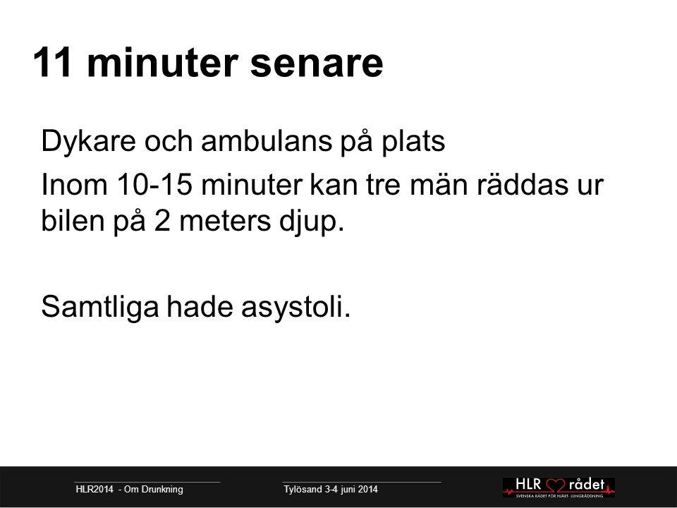 11 minuter senare HLR2014 - Om Drunkning Tylösand 3-4 juni 2014 Dykare och ambulans på plats Inom 10-15 minuter kan tre män räddas ur bilen på 2 meter