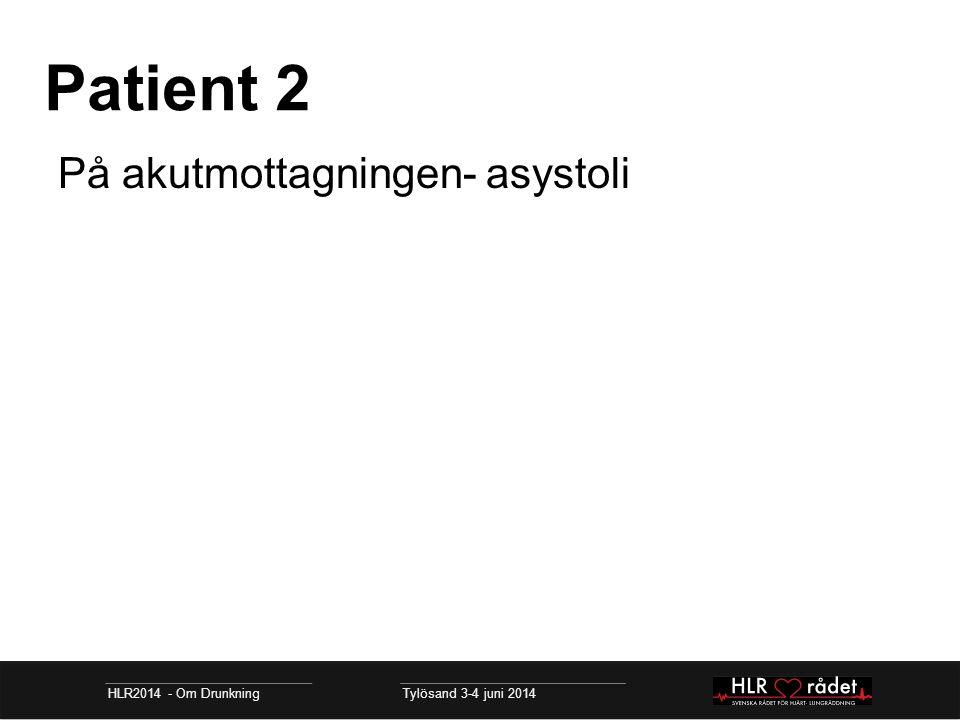 Patient 2 HLR2014 - Om Drunkning Tylösand 3-4 juni 2014 På akutmottagningen- asystoli LUCAS, Intubation Atropin, adrenalin, buffring, kalk (pH 6,7; K 9) Örontemp 29°C.