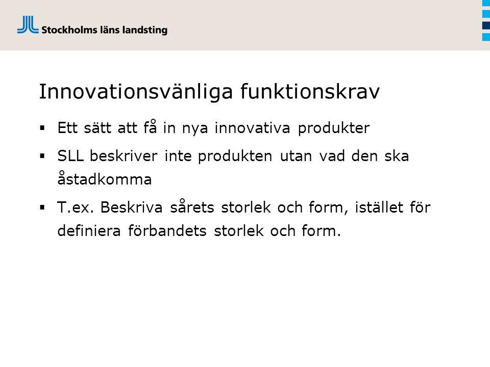 Innovationsvänliga funktionskrav  Ett sätt att få in nya innovativa produkter  SLL beskriver inte produkten utan vad den ska åstadkomma  T.ex.