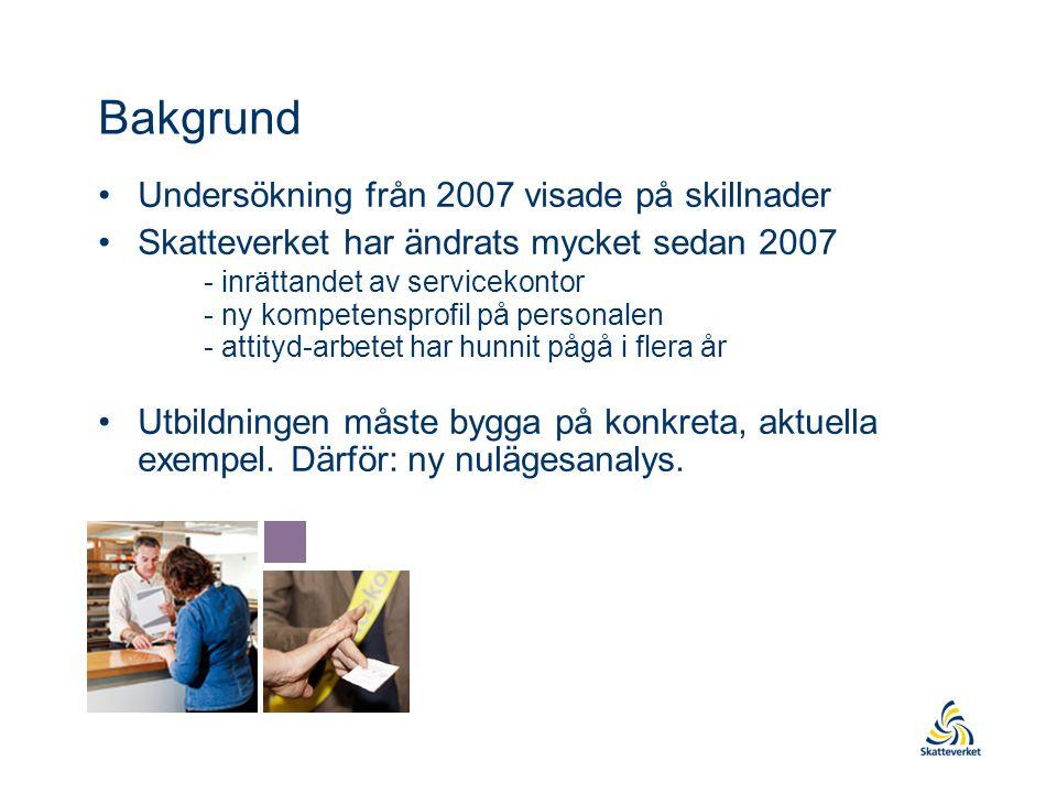 Bakgrund Undersökning från 2007 visade på skillnader Skatteverket har ändrats mycket sedan 2007 - inrättandet av servicekontor - ny kompetensprofil på