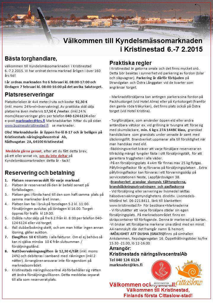 Välkommen till Kyndelsmässomarknaden i Kristinestad 6.-7 2.2015 Praktiska regler I Kristinestad är gatorna smala och det finns mycket snö. Detta bör b