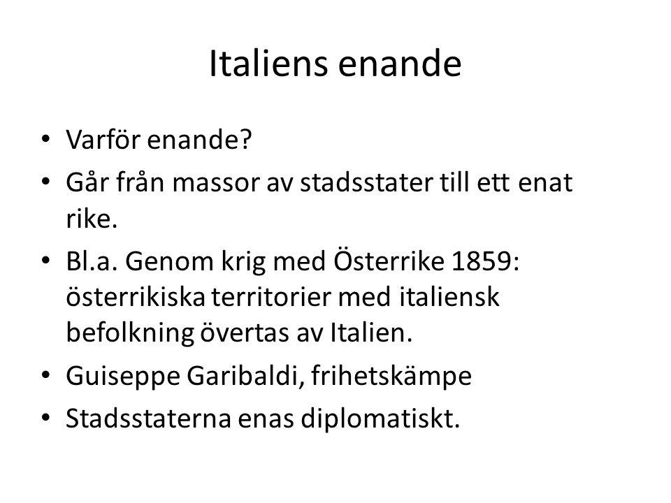 Italiens enande Varför enande? Går från massor av stadsstater till ett enat rike. Bl.a. Genom krig med Österrike 1859: österrikiska territorier med it