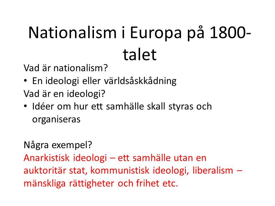 Nationalism i Europa på 1800- talet Vad är nationalism? En ideologi eller världsåskkådning Vad är en ideologi? Idéer om hur ett samhälle skall styras