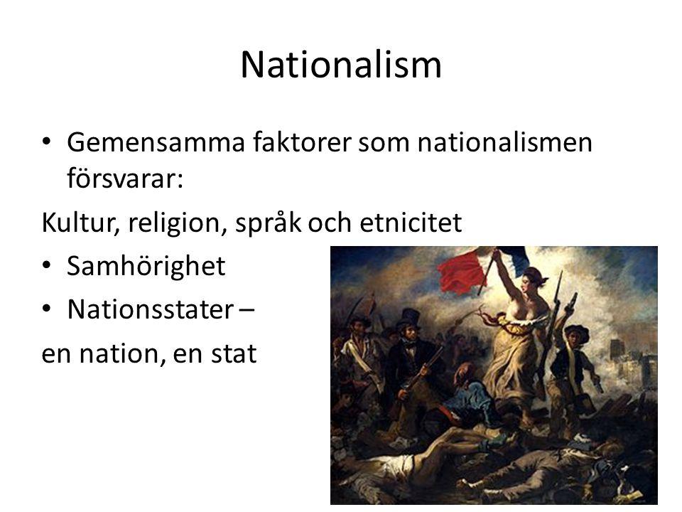 Nationalism Gemensamma faktorer som nationalismen försvarar: Kultur, religion, språk och etnicitet Samhörighet Nationsstater – en nation, en stat