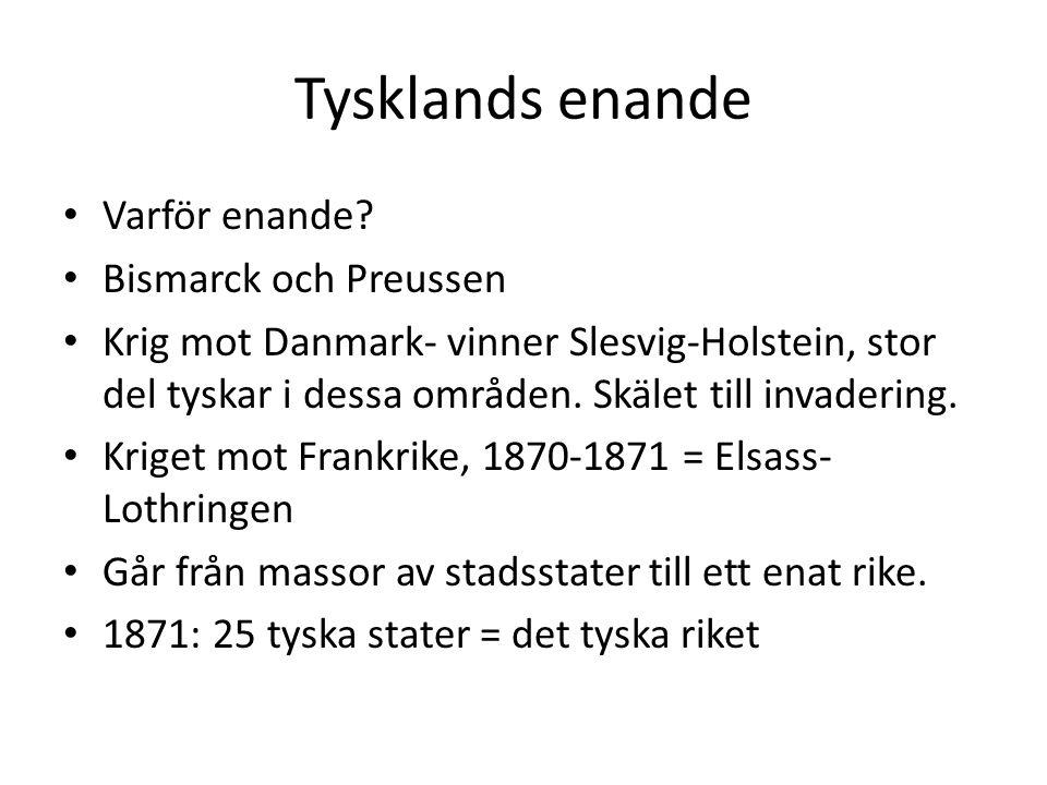 Tysklands enande Varför enande? Bismarck och Preussen Krig mot Danmark- vinner Slesvig-Holstein, stor del tyskar i dessa områden. Skälet till invaderi