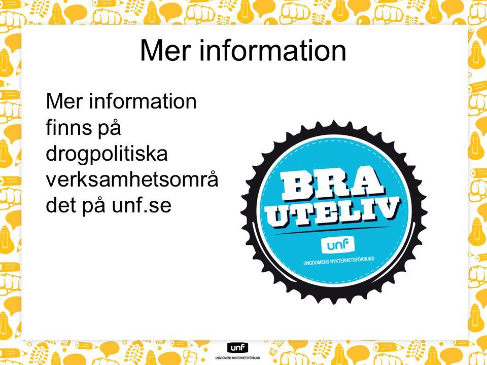 Mer information Mer information finns på drogpolitiska verksamhetsområ det på unf.se