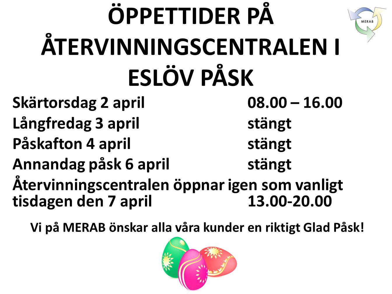 ÖPPETTIDER PÅ ÅTERVINNINGSCENTRALEN I ESLÖV PÅSK Skärtorsdag 2 april 08.00 – 16.00 Långfredag 3 april stängt Påskafton 4 aprilstängt Annandag påsk 6 a