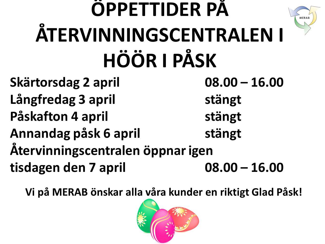 ÖPPETTIDER PÅ ÅTERVINNINGSCENTRALEN I HÖÖR I PÅSK Skärtorsdag 2 april 08.00 – 16.00 Långfredag 3 april stängt Påskafton 4 aprilstängt Annandag påsk 6