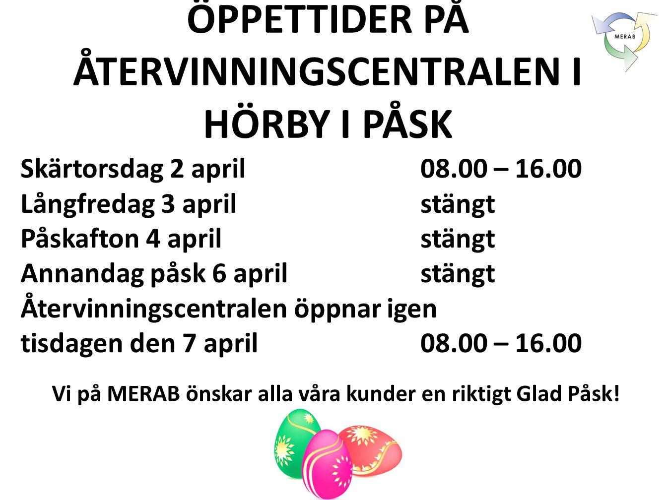 ÖPPETTIDER PÅ ÅTERVINNINGSCENTRALEN I HÖRBY I PÅSK Skärtorsdag 2 april 08.00 – 16.00 Långfredag 3 april stängt Påskafton 4 aprilstängt Annandag påsk 6