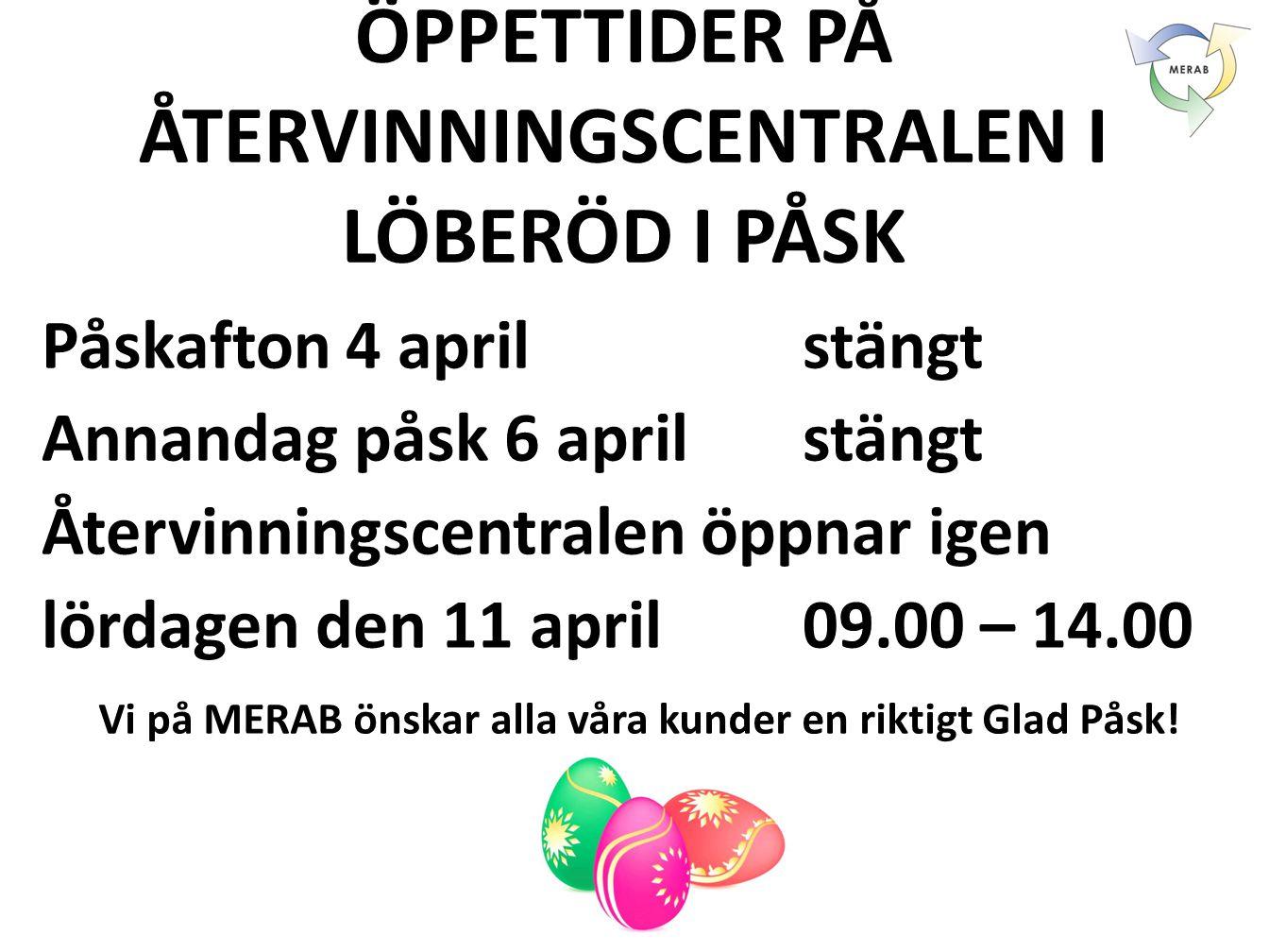 ÖPPETTIDER PÅ ÅTERVINNINGSCENTRALEN I LÖBERÖD I PÅSK Påskafton 4 aprilstängt Annandag påsk 6 april stängt Återvinningscentralen öppnar igen lördagen d