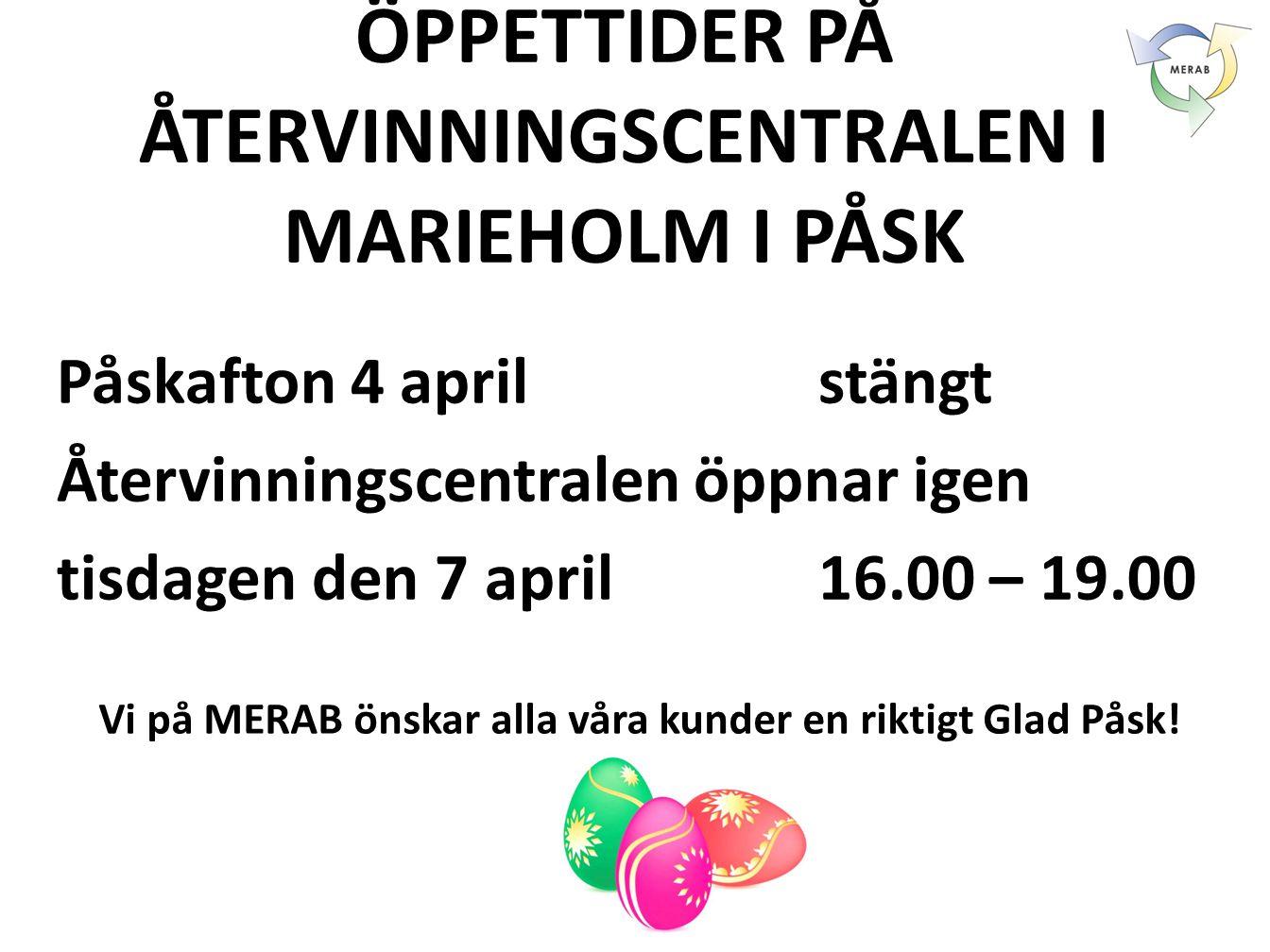 ÖPPETTIDER PÅ ÅTERVINNINGSCENTRALEN I MARIEHOLM I PÅSK Påskafton 4 aprilstängt Återvinningscentralen öppnar igen tisdagen den 7 april16.00 – 19.00 Vi