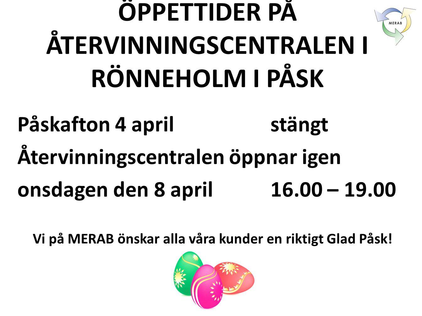 ÖPPETTIDER PÅ ÅTERVINNINGSCENTRALEN I RÖNNEHOLM I PÅSK Påskafton 4 aprilstängt Återvinningscentralen öppnar igen onsdagen den 8 april16.00 – 19.00 Vi