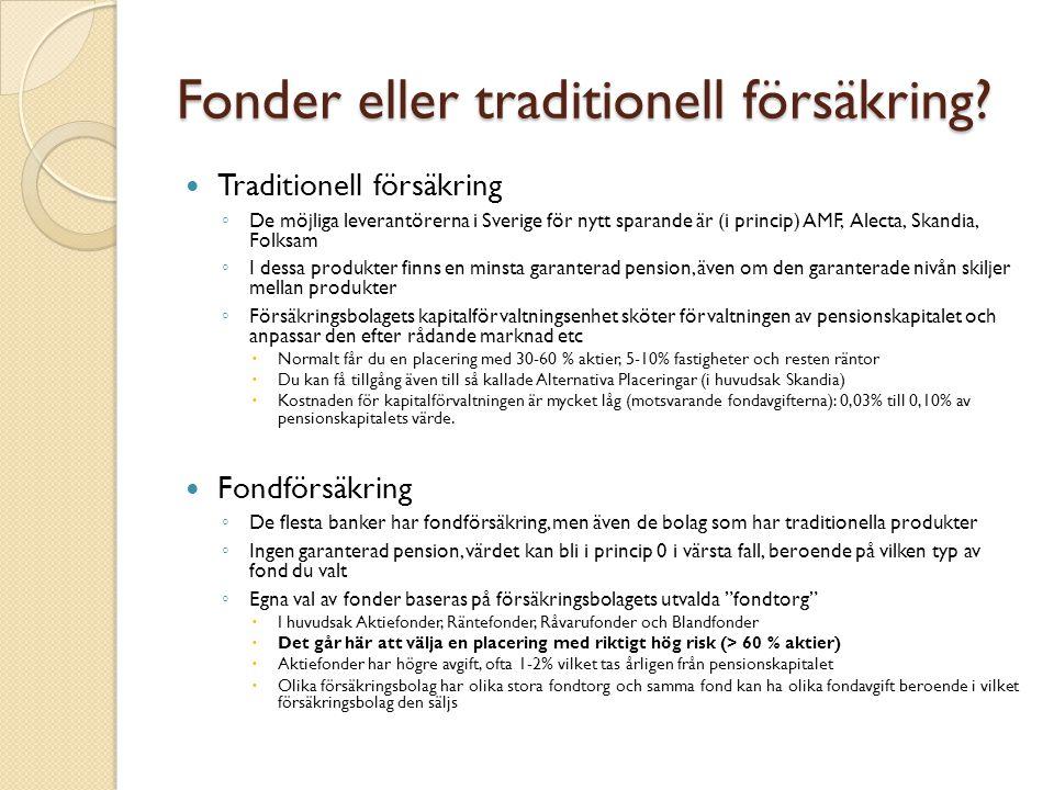 Fonder eller traditionell försäkring? Traditionell försäkring ◦ De möjliga leverantörerna i Sverige för nytt sparande är (i princip) AMF, Alecta, Skan