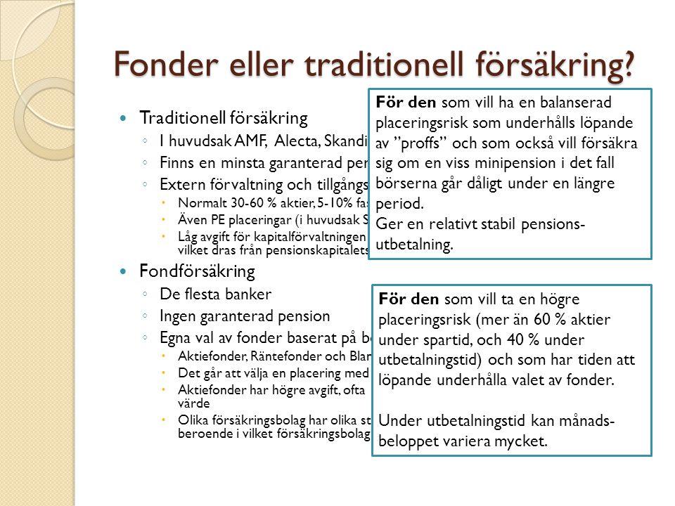 Fonder eller traditionell försäkring? Traditionell försäkring ◦ I huvudsak AMF, Alecta, Skandia, Folksam ◦ Finns en minsta garanterad pension ◦ Extern