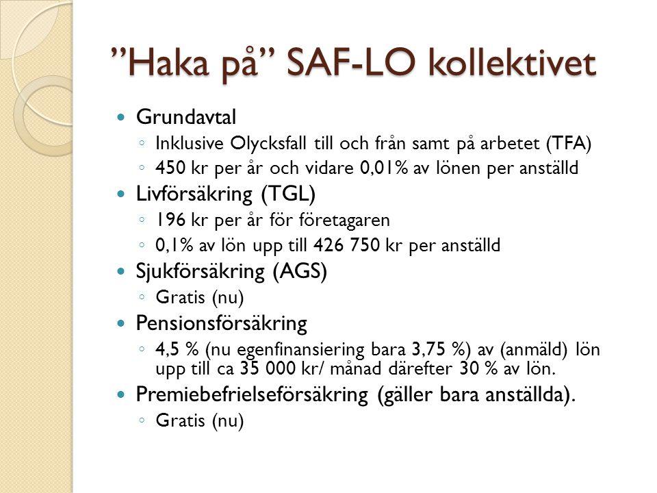 """""""Haka på"""" SAF-LO kollektivet Grundavtal ◦ Inklusive Olycksfall till och från samt på arbetet (TFA) ◦ 450 kr per år och vidare 0,01% av lönen per anstä"""
