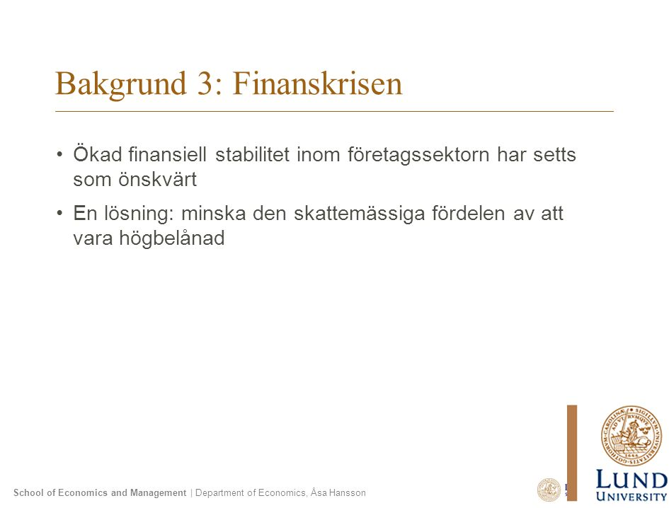 School of Economics and Management | Department of Economics, Åsa Hansson Bakgrund 3: Finanskrisen Ökad finansiell stabilitet inom företagssektorn har
