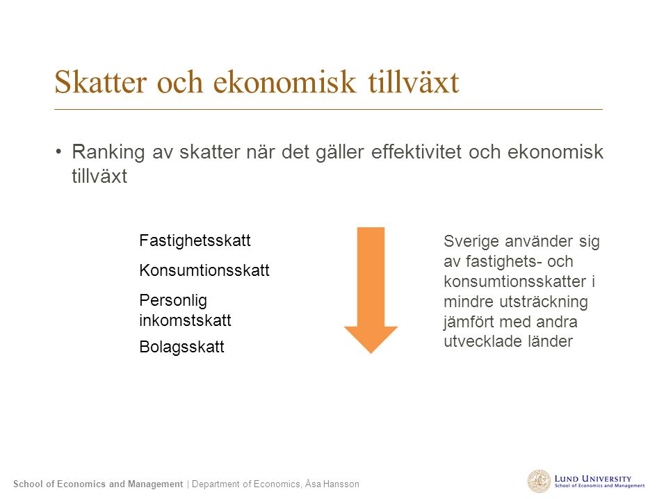 School of Economics and Management | Department of Economics, Åsa Hansson Skatter och ekonomisk tillväxt Ranking av skatter när det gäller effektivite