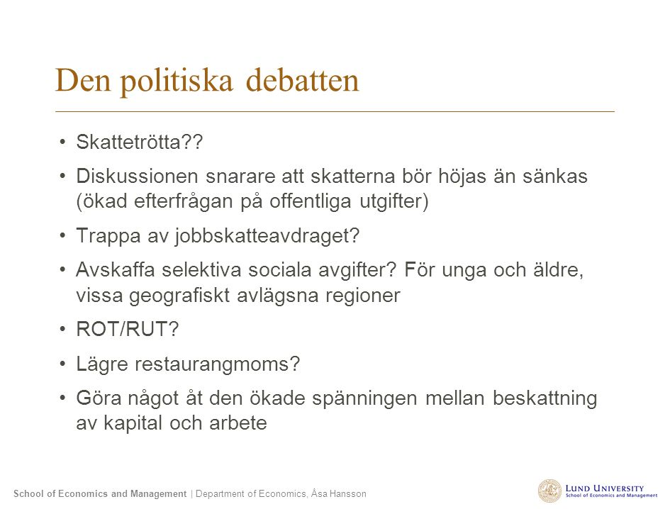 School of Economics and Management | Department of Economics, Åsa Hansson Den politiska debatten Skattetrötta?? Diskussionen snarare att skatterna bör