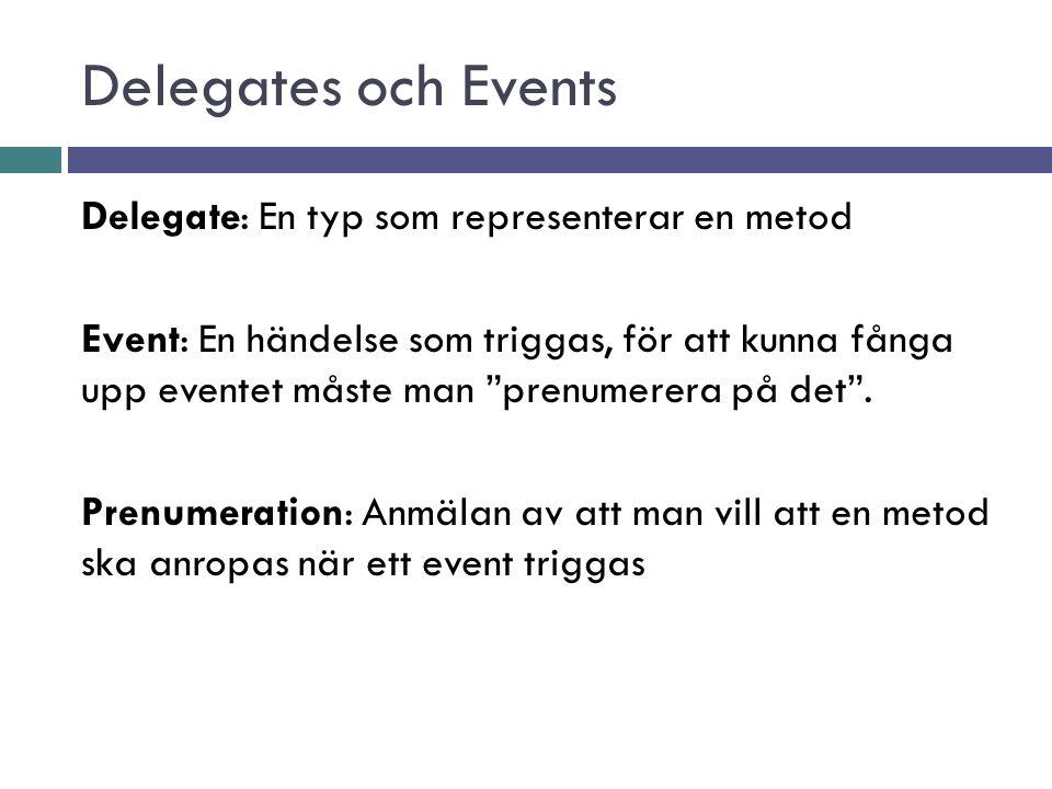 Delegates och Events Delegate: En typ som representerar en metod Event: En händelse som triggas, för att kunna fånga upp eventet måste man prenumerera på det .