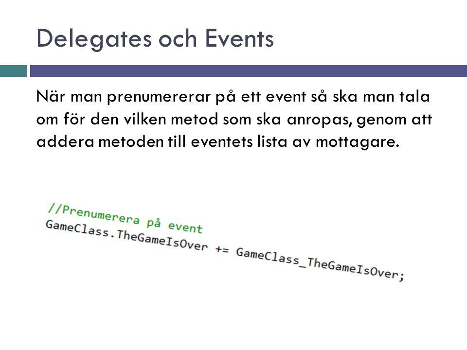 Delegates och Events När man prenumererar på ett event så ska man tala om för den vilken metod som ska anropas, genom att addera metoden till eventets lista av mottagare.