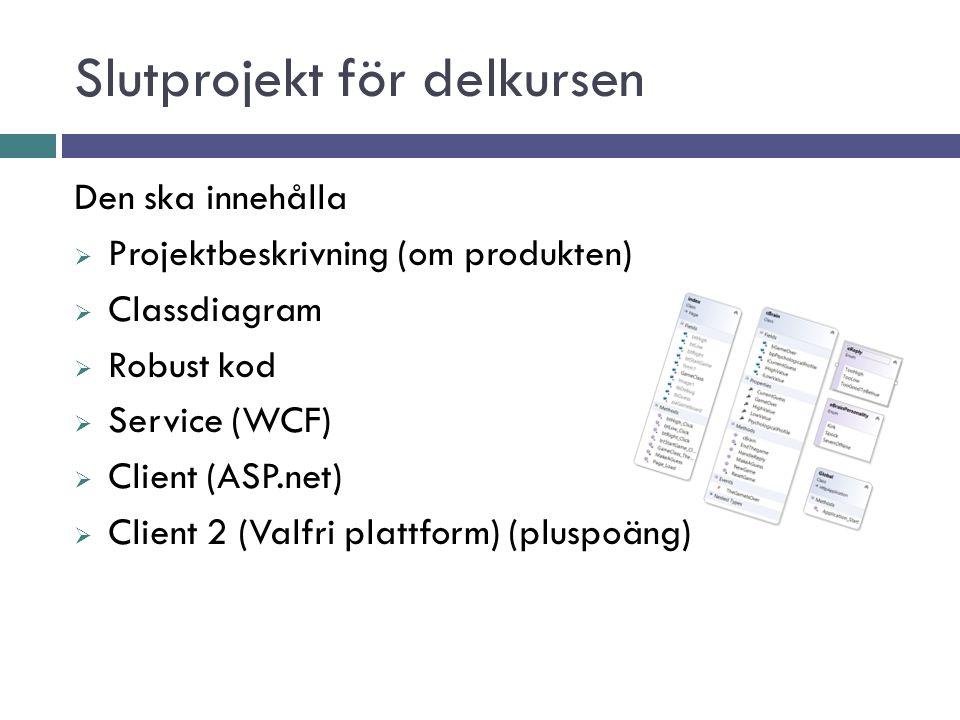 Den ska innehålla  Projektbeskrivning (om produkten)  Classdiagram  Robust kod  Service (WCF)  Client (ASP.net)  Client 2 (Valfri plattform) (pluspoäng) Slutprojekt för delkursen