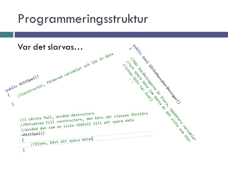 Programmeringsstruktur Använd Try-Catch överallt där något kan gå fel!