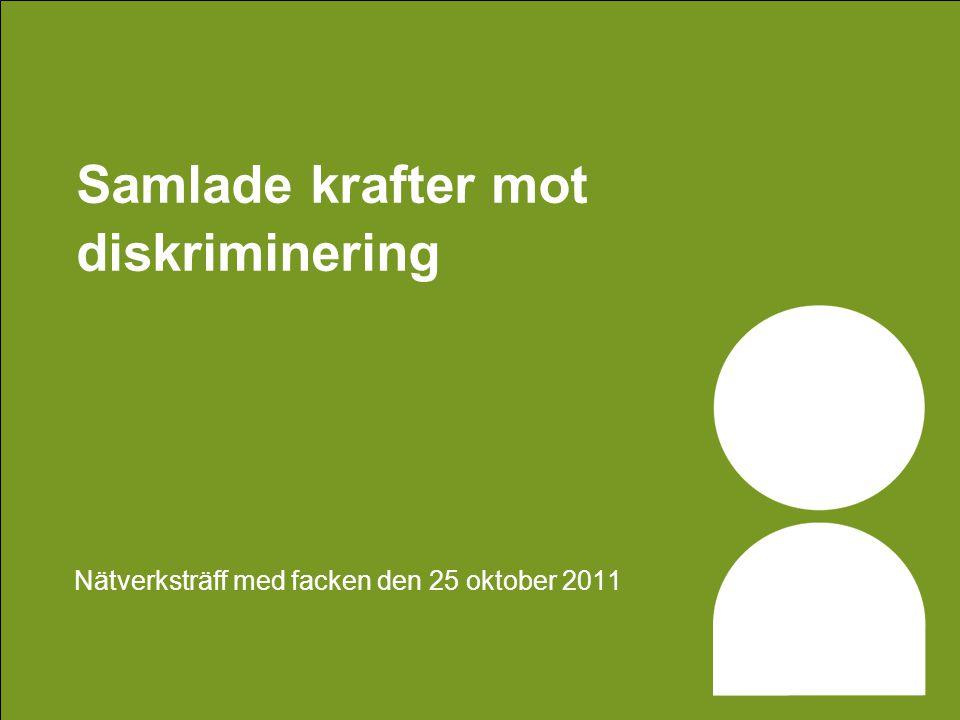 Samlade krafter mot diskriminering Nätverksträff med facken den 25 oktober 2011