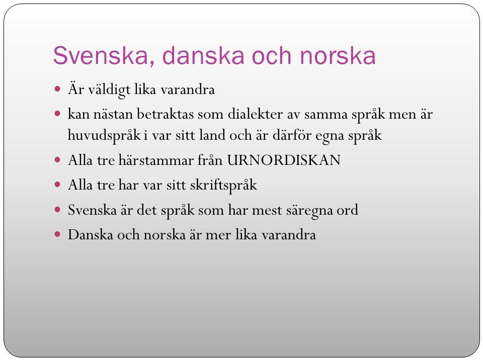 Nordiska språken Svenska Danska Norska Isländska Färöiska Alla härstammar från URNORDISKAN men isländska och färöiska är svårare att förstå.