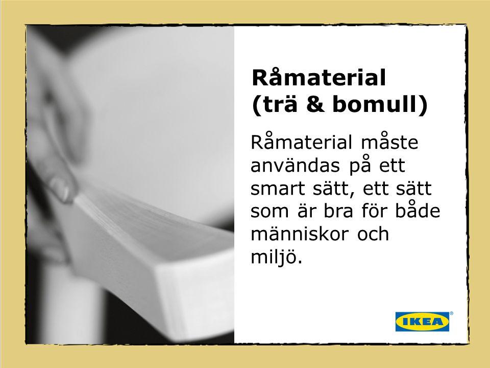 Råmaterial måste användas på ett smart sätt, ett sätt som är bra för både människor och miljö. Råmaterial (trä & bomull)