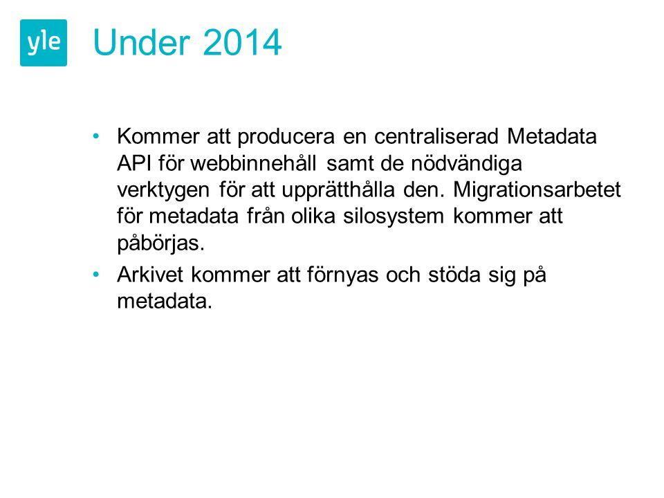 Under 2014 Kommer att producera en centraliserad Metadata API för webbinnehåll samt de nödvändiga verktygen för att upprätthålla den. Migrationsarbete