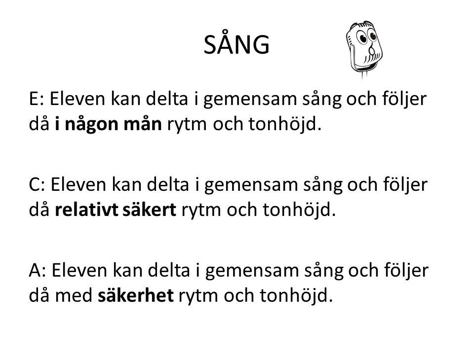 SÅNG E: Eleven kan delta i gemensam sång och följer då i någon mån rytm och tonhöjd. C: Eleven kan delta i gemensam sång och följer då relativt säkert