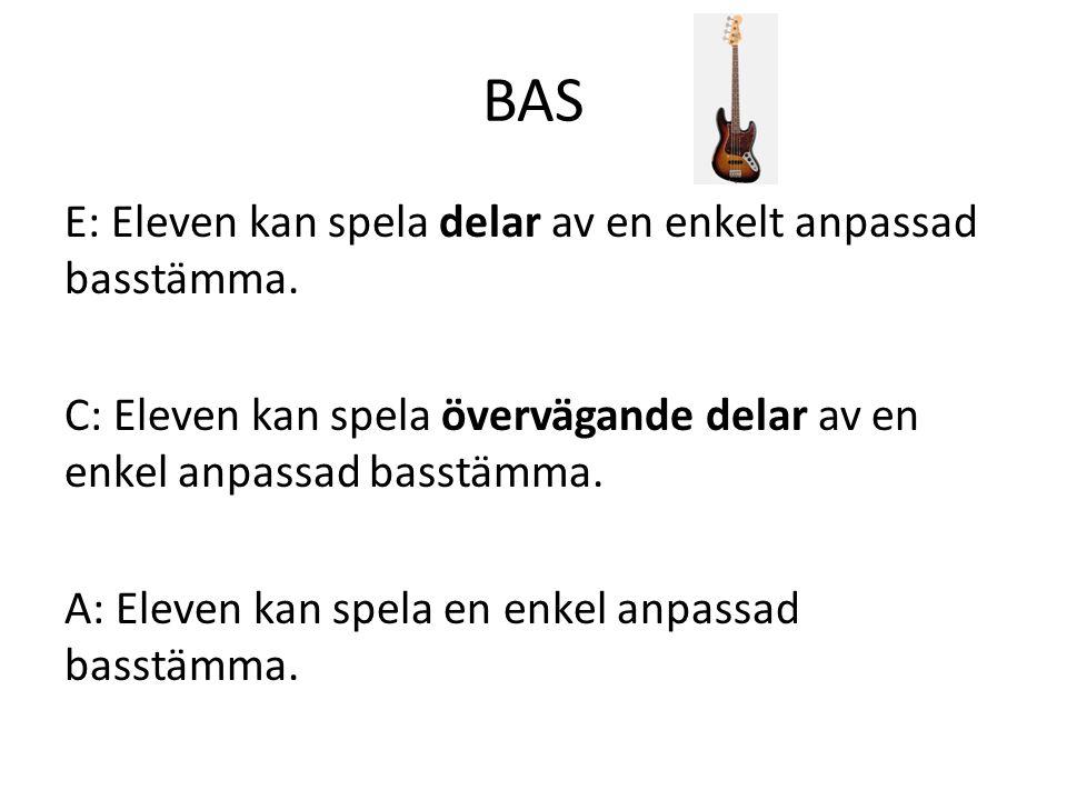 BAS E: Eleven kan spela delar av en enkelt anpassad basstämma. C: Eleven kan spela övervägande delar av en enkel anpassad basstämma. A: Eleven kan spe
