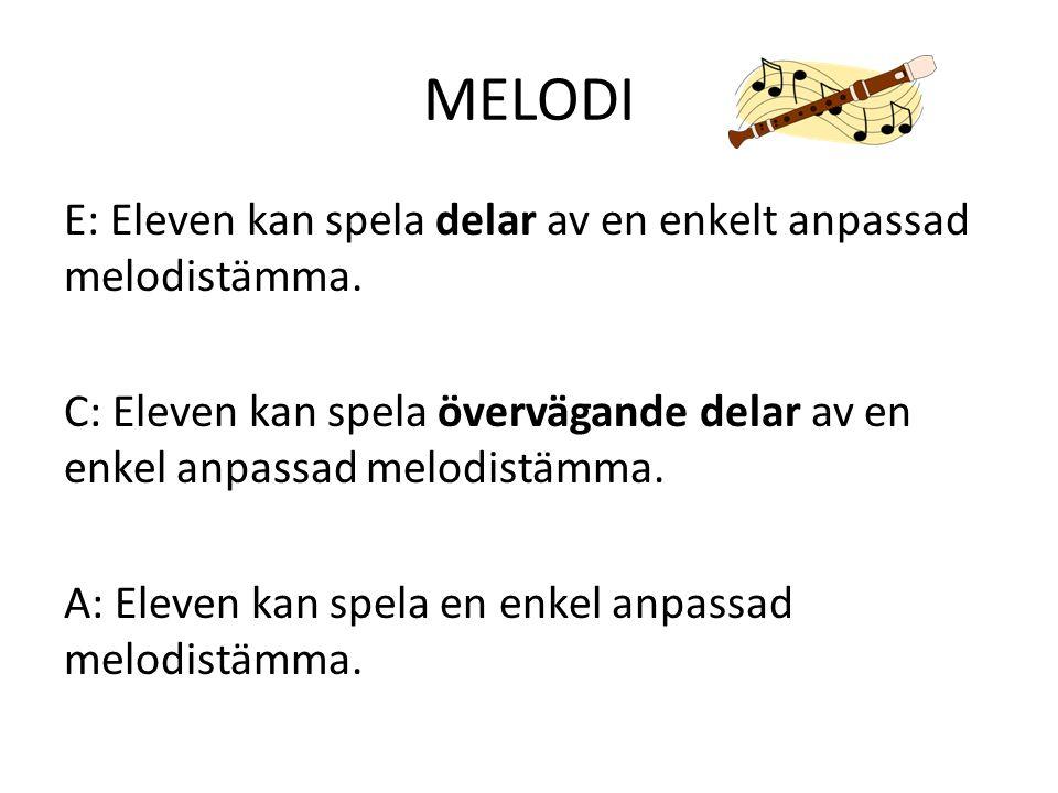 MELODI E: Eleven kan spela delar av en enkelt anpassad melodistämma. C: Eleven kan spela övervägande delar av en enkel anpassad melodistämma. A: Eleve